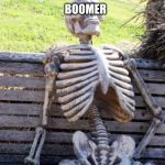Waiting Skeleton Meme | WAIT FOR THE SCP FOUNDATION TO EXTERMINATE A BUG BOOMER | image tagged in memes,waiting skeleton | made w/ Imgflip meme maker