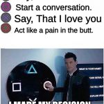 PlayStation button choices | Say, Hello Start a conversation. Act like a pain in the butt. Say, That I love you I MADE MY DECISION. | image tagged in playstation button choices | made w/ Imgflip meme maker