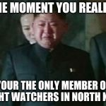 Kim Jong Un Sad Meme | THE MOMENT YOU REALIZE YOUR THE ONLY MEMBER OF WEIGHT WATCHERS IN NORTH KOREA | image tagged in memes,kim jong un sad | made w/ Imgflip meme maker