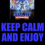 Enjoy the new sonic movie :) | KEEP CALM AND ENJOY THE NEW SONIC THE HEDGEHOG MOVIE | image tagged in memes,keep calm and carry on black,sonic the hedgehog,dank memes,sonic movie,robotnik | made w/ Imgflip meme maker