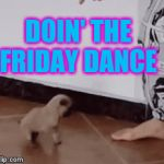 The Dancing Dog! | DOIN' THE FRIDAY DANCE | image tagged in gifs,dog,friday,yay it's friday,dancing,dancing dog | made w/ Imgflip video-to-gif maker