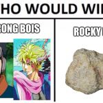 Who Would Win? Meme | 2 STRONG BOIS ROCKY BOI | image tagged in memes,who would win | made w/ Imgflip meme maker
