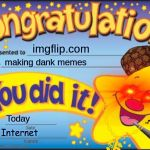 Happy Star Congratulations Meme | imgflip.com making dank memes Today Internet | image tagged in memes,happy star congratulations | made w/ Imgflip meme maker