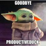 Sad Baby Yoda | GOODBYE PRODUCTIVEDUCK | image tagged in sad baby yoda | made w/ Imgflip meme maker