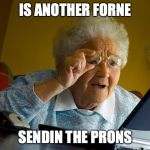 Grandma Finds The Internet Meme | IS ANOTHER FORNE SENDIN THE PRONS | image tagged in memes,grandma finds the internet | made w/ Imgflip meme maker