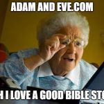 Don't Click Ethel! | ADAM AND EVE.COM OOH I LOVE A GOOD BIBLE STORY | image tagged in memes,grandma finds the internet | made w/ Imgflip meme maker