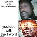 Sleeping Shaq Meme | youtube with demonetization youtube with the f word | image tagged in memes,sleeping shaq | made w/ Imgflip meme maker