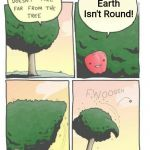 Apple Tree | The Earth Isn't Round! | image tagged in apple tree | made w/ Imgflip meme maker