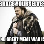 Winter Is Coming | BRACE YOURSELVES THE SECOND GREAT MEME WAR IS COMING | image tagged in winter is coming | made w/ Imgflip meme maker