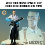 The medic tf2 | When you drink water when your mouth burns and it actually works | image tagged in the medic tf2,u_VictorLuigiReddit | made w/ Imgflip meme maker