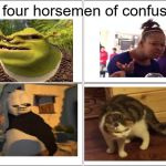 Blank Comic Panel 2x2 Meme | the four horsemen of confusion | image tagged in memes,blank comic panel 2x2 | made w/ Imgflip meme maker