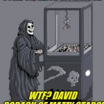 Grim Reaper Claw Machine | COME ON, KEITH RICHARDS... WTF? DAVID ROBACK OF MAZZY STAR?! | image tagged in grim reaper claw machine,mazzy star,the rolling stones | made w/ Imgflip meme maker