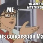 is this a pigeon | ME STANDARD BUT YOU START WITH THE CONCUSSION RIFLE Is this concussion Mania | image tagged in is this a pigeon | made w/ Imgflip meme maker