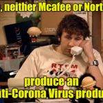 Meanwhile, at the IT support desk | No, neither Mcafee or Norton produce an anti-Corona Virus product | image tagged in it crowd,coronavirus,corona virus | made w/ Imgflip meme maker