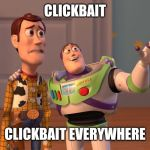 Woody and Buzz Lightyear Everywhere Widescreen | CLICKBAIT CLICKBAIT EVERYWHERE | image tagged in woody and buzz lightyear everywhere widescreen | made w/ Imgflip meme maker