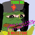 Pepe the Frog | TOOK ME A MILESTONE | image tagged in pepe the frog | made w/ Imgflip meme maker