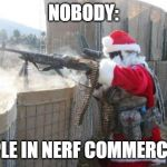 Hohoho Meme | NOBODY: PEOPLE IN NERF COMMERCIALS: | image tagged in memes,hohoho | made w/ Imgflip meme maker
