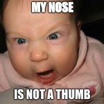 Evil Baby Meme | MY NOSE IS NOT A THUMB | image tagged in memes,evil baby | made w/ Imgflip meme maker