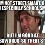 So I Got That Goin For Me Which Is Nice 2 Meme | I'M NOT STREET SMART, OR EVEN ESPECIALLY SCHOOL SMART. BUT I'M GOOD AT CROSSWORDS, SO THERE'S THAT. | image tagged in memes,so i got that goin for me which is nice 2,crossword,smart | made w/ Imgflip meme maker