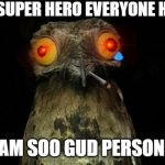 "Weird Stuff I Do Potoo Meme | THAT SUPER HERO EVERYONE HATES ""I AM SOO GUD PERSONN"" 