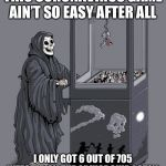 Grim Reaper Claw Machine | THIS CORONAVIRUS GAME AIN'T SO EASY AFTER ALL I ONLY GOT 6 OUT OF 705 INFECTED ON THE CRUISE SHIP (.85%) | image tagged in grim reaper claw machine,coronavirus,covid-19 | made w/ Imgflip meme maker