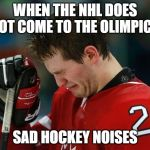 sad hockey player | WHEN THE NHL DOES NOT COME TO THE OLIMPICS SAD HOCKEY NOISES | image tagged in sad hockey player | made w/ Imgflip meme maker