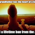 Lion King Meme | My grandfather has the heart of a lion… And a lifetime ban from the zoo. | image tagged in memes,lion king | made w/ Imgflip meme maker