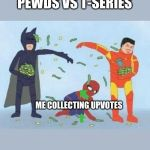 Pathetic Spidey Meme | PEWDS VS T-SERIES ME COLLECTING UPVOTES | image tagged in memes,pathetic spidey | made w/ Imgflip meme maker