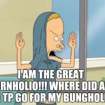 Cornholio gif | I AM THE GREAT CORNHOLIO!!! WHERE DID ALL THE TP GO FOR MY BUNGHOLE? | image tagged in cornholio gif | made w/ Imgflip meme maker