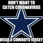 Dallas Cowboys | DON'T WANT TO CATCH CORONAVIRUS WEAR A COWBOYS JERSEY | image tagged in memes,dallas cowboys | made w/ Imgflip meme maker