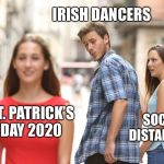Disloyal Boyfriend | IRISH DANCERS ST. PATRICK'S DAY 2020 SOCIAL DISTANCING | image tagged in disloyal boyfriend | made w/ Imgflip meme maker