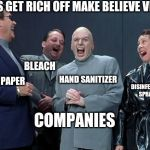 Laughing Villains Meme | LET'S GET RICH OFF MAKE BELIEVE VIRUS TOILET PAPER BLEACH HAND SANITIZER DISINFECTANT SPRAYS COMPANIES | image tagged in memes,laughing villains | made w/ Imgflip meme maker