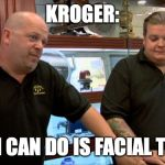 Pawn stars best I can do | KROGER: BEST I CAN DO IS FACIAL TISSUE | image tagged in pawn stars best i can do | made w/ Imgflip meme maker
