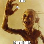 The Precious | THE PRECIOUS | image tagged in my precious gollum,toilet paper,covid-19,so true memes | made w/ Imgflip meme maker