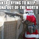 Hohoho Meme | SANTA TRYING TO KEEP THE CORONA OUT OF THE NORTH POLE | image tagged in memes,hohoho | made w/ Imgflip meme maker