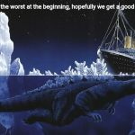 Godzilla Sinking The Titanic | Me:2020 was the worst at the beginning, hopefully we get a good middle. April: | image tagged in godzilla sinking the titanic,2020,godzilla,memes | made w/ Imgflip meme maker