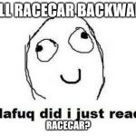Dafuq Did I Just Read Meme | SPELL RACECAR BACKWARDS RACECAR? | image tagged in memes,dafuq did i just read | made w/ Imgflip meme maker