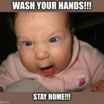 Corona Baby | WASH YOUR HANDS!!! STAY HOME!!! | image tagged in memes,evil baby,coronavirus,shake and wash hands,stay home | made w/ Imgflip meme maker