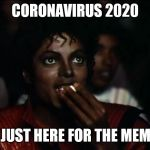Coronavirus | CORONAVIRUS 2020 I'M JUST HERE FOR THE MEMES. | image tagged in michael jackson popcorn,coronavirus | made w/ Imgflip meme maker