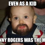 Beard Baby Meme | EVEN AS A KID KENNY ROGERS WAS THE MAN | image tagged in memes,beard baby | made w/ Imgflip meme maker