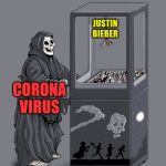 Am I wrong for wishing this? | CORONA VIRUS JUSTIN BIEBER | image tagged in grim reaper claw machine,justin bieber,memes | made w/ Imgflip meme maker