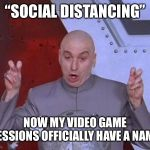 "Video Games Save the World | ""SOCIAL DISTANCING"" NOW MY VIDEO GAME SESSIONS OFFICIALLY HAVE A NAME 