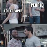 black guy stopping | TOILET PAPER CORONAVIRUS PEOPLE | image tagged in black guy stopping | made w/ Imgflip meme maker