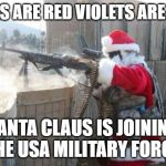 Hohoho Meme | ROSES ARE RED VIOLETS ARE BLUE SANTA CLAUS IS JOINING THE USA MILITARY FORCE | image tagged in memes,hohoho | made w/ Imgflip meme maker
