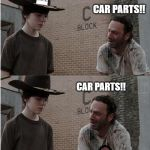 Help us. There is only one cure! | I KNOW THEY HAD THIS ANNOUNCEMENT, BUT I'M A PETROLHEAD, CAR PARTS ARE ESSENTIAL TO ME!! YOU NEED CAR PARTS? YES I NEED CAR PARTS!! CAR PART | image tagged in memes,rick and carl,car memes,car,mods,lockdown | made w/ Imgflip meme maker