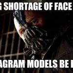Permission Bane Meme | DURING SHORTAGE OF FACE MASKS INSTAGRAM MODELS BE LIKE.... | image tagged in memes,permission bane | made w/ Imgflip meme maker