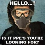 Lionel Richie Hello | HELLO...? IS IT PPE'S YOU'RELOOKING FOR? | image tagged in lionel richie hello,coronavirus,safe space | made w/ Imgflip meme maker