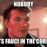 Patrick Swayze Baby In The Corner | NOBODY PUTS FAUCI IN THE CORNER | image tagged in patrick swayze baby in the corner | made w/ Imgflip meme maker