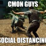 Jurassic world | CMON GUYS SOCIAL DISTANCING | image tagged in jurassic world | made w/ Imgflip meme maker