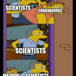 Coronavirus | SCIENTISTS SCIENTISTS CORONAVIRUS HANTAVIRUS SCIENTISTS | image tagged in moe and barney,coronavirus,memes,hantavirus | made w/ Imgflip meme maker